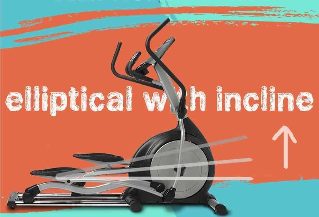 Why you need an Elliptical with Incline